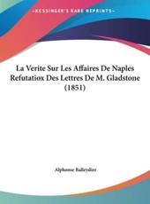 La Verite Sur Les Affaires de Naples Refutatiox Des Lettres de M. Gladstone (1851) - Alphonse Balleydier