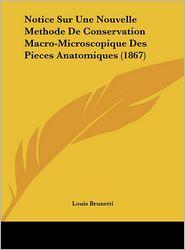 Notice Sur Une Nouvelle Methode de Conservation Macro-Microscopique Des Pieces Anatomiques (1867)