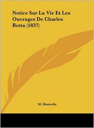 Notice Sur La Vie Et Les Ouvrages De Charles Botta (1837) - M. Mastrella