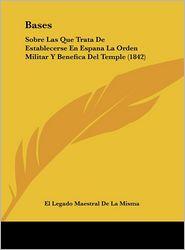 Bases: Sobre Las Que Trata De Establecerse En Espana La Orden Militar Y Benefica Del Temple (1842) - El Legado Maestral De La Misma