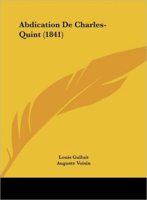 Abdication De Charles-Quint (1841) - Louis Gulluit, Auguste Voisin