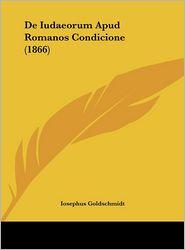 De Iudaeorum Apud Romanos Condicione (1866) - Iosephus Goldschmidt