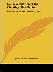 De La Ventilation Et Du Chauffage Des Hopitaux: Des Eglises Et Des Prisons (1854) - Jean Christian Marc Boudin
