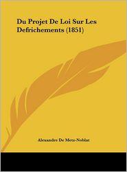 Du Projet De Loi Sur Les Defrichements (1851) - Alexandre De Metz-Noblat
