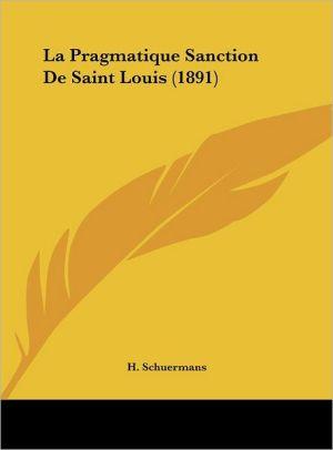 La Pragmatique Sanction De Saint Louis (1891) - H. Schuermans