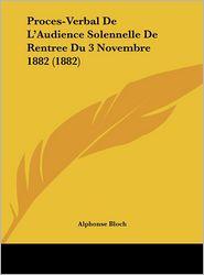 Proces-Verbal de L'Audience Solennelle de Rentree Du 3 Novembre 1882 (1882)