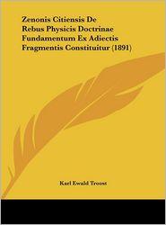 Zenonis Citiensis De Rebus Physicis Doctrinae Fundamentum Ex Adiectis Fragmentis Constituitur (1891) - Karl Ewald Troost