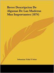 Breve Descripcion De Algunas De Las Maderas Mas Importantes (1874) - Sebastian Vidal Y Soler