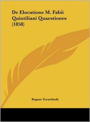 De Elocutione M. Fabii Quintiliani Quaestiones (1858) - Ragnar Tornebladh