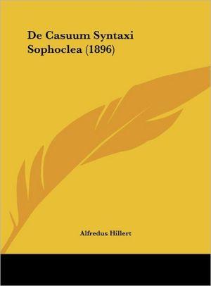 De Casuum Syntaxi Sophoclea (1896) - Alfredus Hillert