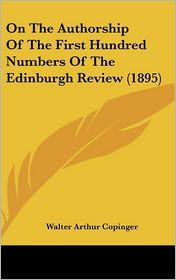 On The Authorship Of The First Hundred Numbers Of The Edinburgh Review (1895) - Walter Arthur Copinger