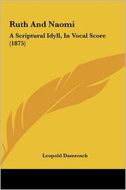 Ruth and Naomi: A Scriptural Idyll, in Vocal Score (1875) - Leopold Damrosch