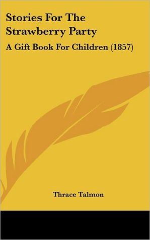 Stories for the Strawberry Party: A Gift Book for Children (1857) - Thrace Talmon