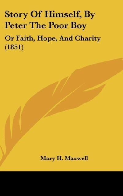 Story Of Himself, By Peter The Poor Boy als Buch von Mary H. Maxwell - Kessinger Publishing, LLC
