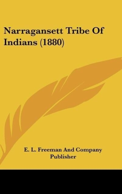 Narragansett Tribe Of Indians (1880) als Buch von E. L. Freeman And Company Publisher - E. L. Freeman And Company Publisher