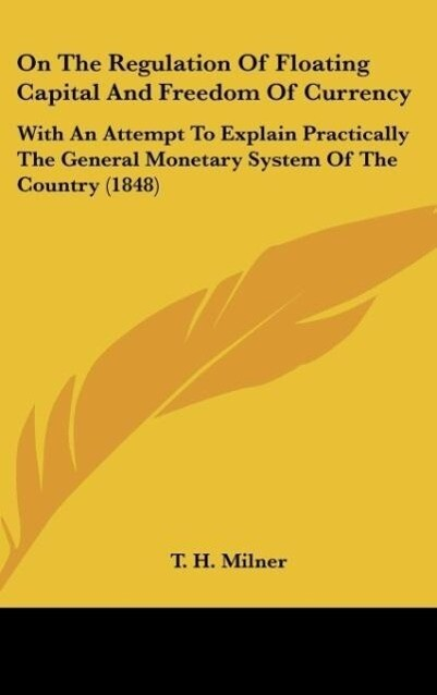 On The Regulation Of Floating Capital And Freedom Of Currency als Buch von T. H. Milner - T. H. Milner