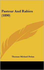 Pasteur And Rabies (1890) - Thomas Michael Dolan