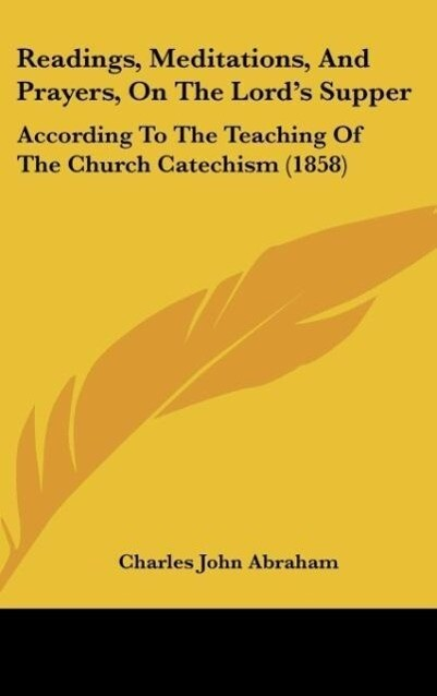 Readings, Meditations, And Prayers, On The Lord´s Supper als Buch von Charles John Abraham - Charles John Abraham