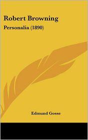 Robert Browning: Personalia (1890) - Edmund Gosse