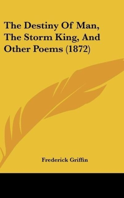 The Destiny Of Man, The Storm King, And Other Poems (1872) als Buch von Frederick Griffin - Frederick Griffin