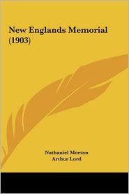 New Englands Memorial (1903) - Nathaniel Morton, Arthur Lord (Introduction)