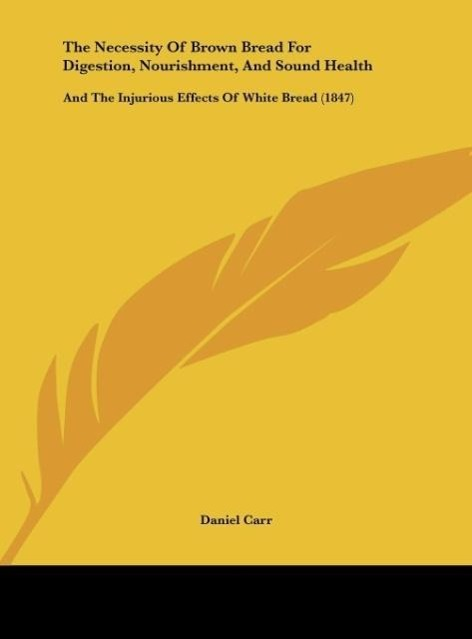The Necessity Of Brown Bread For Digestion, Nourishment, And Sound Health als Buch von Daniel Carr - Kessinger Publishing, LLC
