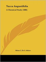 Yucca Angustifolia: A Chemical Study (1886) - Helen C. De S. Abbott