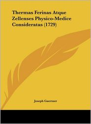 Thermas Ferinas Atque Zellenses Physico-Medice Consideratas (1729) - Joseph Gaertner