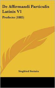 De Affirmandi Particulis Latinis V1: Profecto (1885) - Siegfried Steinitz