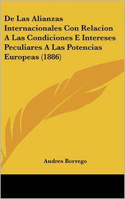 de Las Alianzas Internacionales Con Relacion a Las Condiciones E Intereses Peculiares a Las Potencias Europeas (1886)