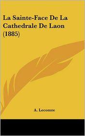 La Sainte-Face De La Cathedrale De Laon (1885) - A. Lecomte