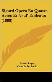 Sigurd Opera En Quatre Actes Et Neuf Tableaux (1888) - Ernest Reyer, Camille Du Locle, Alfred Blau