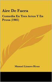 Aire De Fuera: Comedia En Tres Actos Y En Prosa (1905) - Manuel Linares Rivas