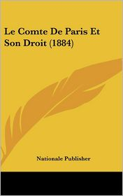 Le Comte De Paris Et Son Droit (1884) - Nationale Publisher