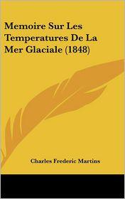 Memoire Sur Les Temperatures de La Mer Glaciale (1848)