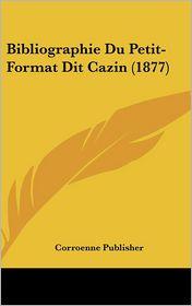 Bibliographie Du Petit-Format Dit Cazin (1877) - Corroenne Publisher