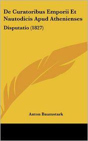 De Curatoribus Emporii Et Nautodicis Apud Athenienses: Disputatio (1827) - Anton Baumstark