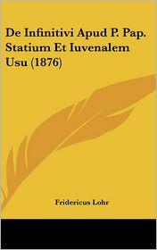 De Infinitivi Apud P. Pap. Statium Et Iuvenalem Usu (1876) - Fridericus Lohr