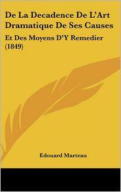 De La Decadence De L'Art Dramatique De Ses Causes: Et Des Moyens D'Y Remedier (1849) - Edouard Marteau