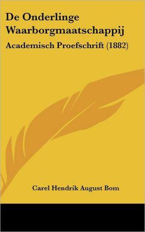 De Onderlinge Waarborgmaatschappij: Academisch Proefschrift (1882) - Carel Hendrik August Bom