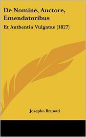 De Nomine, Auctore, Emendatoribus: Et Authentia Vulgatae (1827) - Josepho Brunati