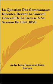 La Question Des Communaux Discutee Devant Le Conseil General De La Creuse A Sa Session De 1854 (1854) - Andre Leon Fressinaud-Saint-Romain