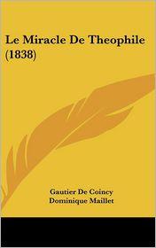 Le Miracle De Theophile (1838) - Gautier De Coincy, Dominique Maillet (Editor)