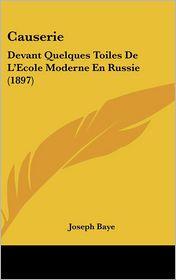 Causerie: Devant Quelques Toiles De L'Ecole Moderne En Russie (1897) - Joseph Baye