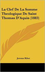 La Clef De La Somme Theologique De Saint Thomas D'Aquin (1883)