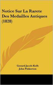 Notice Sur La Rarete Des Medailles Antiques (1828) - Gerard Jacob-Kolb, John Pinkerton, Johann Gottfried Lipsius
