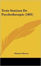 Trois Stations De Psychotherapie (1891) - Maurice Barres