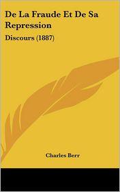 De La Fraude Et De Sa Repression: Discours (1887) - Charles Berr
