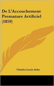 De L'Accouchement Premature Artificiel (1859) - Charles Louis Aube