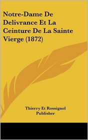 Notre-Dame De Delivrance Et La Ceinture De La Sainte Vierge (1872) - Thierry Et Rossignol Publisher